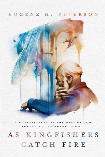 In Mid May This Year Waterbrook Will Publish As Kingfishers Catch Fire A Conversation On The Ways Of God Formed By Words Collection